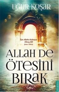 Kitap Eleştirisi : Allah De Ötesini Bırak - Uğur Koşar