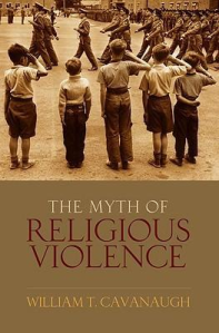 "Kitap Eleştirisi: ""The Myth Of Religious Violence"" (Dinsel Şiddet Miti) – William T. Cavanaugh"